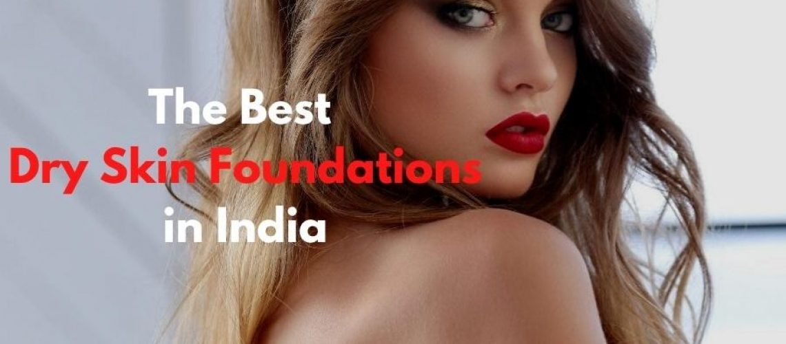 10 best foundation for dry skin in india
