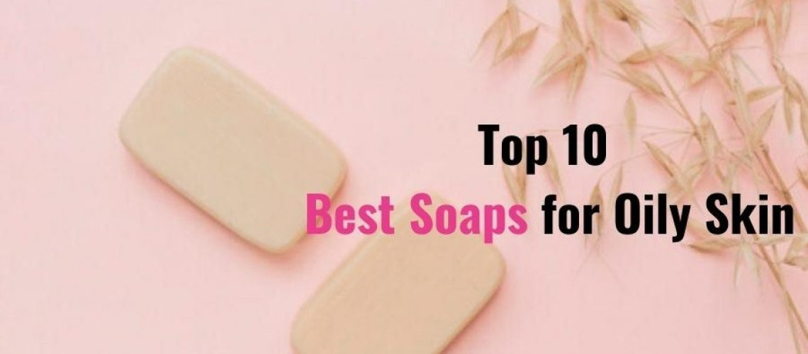 10 best soap for oily skins in india